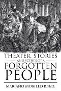 Theater, Stories and Scenes of a Forgotten People