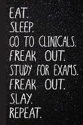 Eat Sleep Go to Clinicals Freak Out Study for Exams Freak Out Slay Repeat: Radiology Nurse Journal with Lined Pages for Journaling, Studying, Writing,