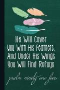 He Will Cover You with His Feathers, and Under His Wings You Will Find Refuge Psalm Ninety One: Christian Appreciation and Gratitude Prayer Notebook,