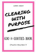 Clearing with Purpose - A Psychic's Story: Goo & Cooties Book