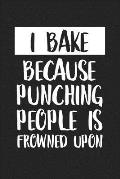 I Bake Because Punching People Is Frowned Upon: A 6x9 Inch Matte Softcover Journal Notebook with 120 Blank Lined Pages and a Foodie and Baking Cover S