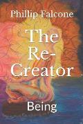 The Re-Creator: Being