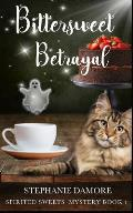 Bittersweet Betrayal: Spirited Sweets Paranormal Cozy Mystery Book 1