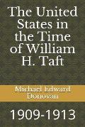 The United States in the Time of William H. Taft: 1909-1913