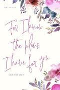 For I Know the Plans I Have for You Jeremiah 29: 11 Notebook: 6 X 9 Journal with Lined and Unlined Pages for Notes and Drawing