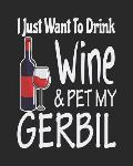 I Just Want to Drink Wine & Pet My Gerbil: Funny Planner for Gerbil Mom
