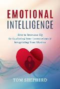 Emotional Intelligence: How to Increase Eq by Exploring Your Unconscious & Integrating Your Shadow