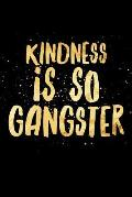 Kindness Is So Gangster: Inspire Peace & Love, Compassion Notebook - Lined 120 Pages 6x9 Journal
