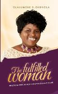 The Fulfilled Woman: Practical Steps for Achieving Your Goals in Life