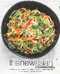 The New Asian Cookbook: From Seoul to Jakarta Delicious Classical Asian Cooking with Delicious Asiatic Recipes