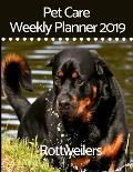 Pet Care Weekly Planner 2019 for Rottweilers: A 12-Month Weekly Planner to Track and Record All Your Rottweiler's Important Information