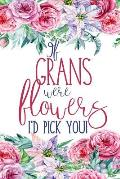 If Grans Were Flowers: Floral Gran Notebook Journal