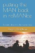 Putting the Man Back in Romance: Romantic Ideas for a Thriving Marriage