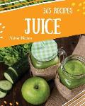 Juice 365: Enjoy 365 Days with Amazing Juice Recipes in Your Own Juice Cookbook! [book 1]