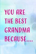 You Are the Best Grandma Because: Blank Lined Notebook to Write in Journal Grandmother Keepsake Gift