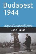 Budapest 1944: A true memoir of the Nazi invasion of Hungary in WW2