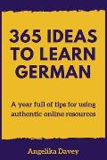 365 Ideas to Learn German: A Year Full of Tips for Using Authentic Online Resources
