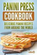 Panini Press Cookbook: Delicious Panini Recipes from Around the World