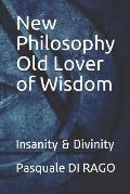 New Philosophy Old Lover of Wisdom: Insanity & Divinity