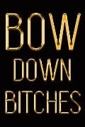 Bow Down Bitches: Chic Gold & Black Notebook Show Them You're a Powerful Woman! Stylish Luxury Journal