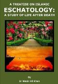 A Treatise on Islamic Eschatology: A Study of the Life After Death