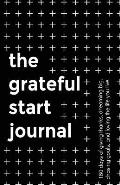 The Grateful Start Journal: 180 Days of Giving Thanks, Dreaming Big, Chasing Goals, and Loving the Life You Live.