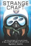 Strange Craft: The True Story of An Air Force Intelligence Officer's Life with UFOs