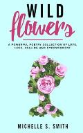 Wild Flowers: A Powerful Poetry Collection of Love, Loss, Healing and Depression
