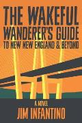 The Wakeful Wanderer's Guide: to New New England & Beyond