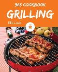 Grilling Cookbook 365: Enjoy 365 Days with Amazing Grilling Recipes in Your Own Grilling Cookbook! [book 1]