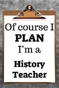 Of Course I Plan I'm a History Teacher: 2019 6x9 365-Daily Planner to Organize Your Schedule by the Hour