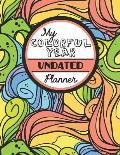 My Colorful Year Undated Planner: Meditative Coloring Book One Year Planner -- Daily, Weekly and Monthly with 60+ Coloring Pages!