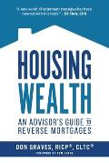Housing Wealth: 3 Ways the New Reverse Mortgage is Changing Retirement Income Conversations (An Advisor's Guide)