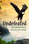 Undefeated: Overcoming Prejudice with Grace and Courage