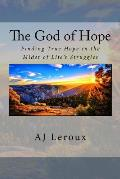 The God of Hope: Finding True Hope in the Midst of Life's Struggles