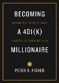 Becoming a 401k Millionaire: Making the Most of Your Company Retirement Plan