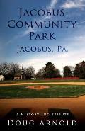 Jacobus Community Park - Jacobus, PA.: A History and Tribute