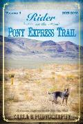 Rider on the Pony Express Trail: Volume 1, 2015-2016, Sacramento, California to Salt Lake City, Utah