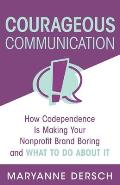 Courageous Communication: How Codependence Is Making Your Nonprofit Brand Boring and What To Do About It