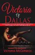Victoria of Dallas: How One Woman Learned to Give Men Exactly What They Wanted Before Discovering How to Give Herself Exactly What She Nee