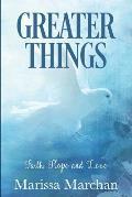 Greater Things: Faith, Hope, & Love
