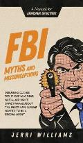 FBI Myths and Misconceptions: A Manual for Armchair Detectives