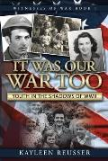 It Was Our War Too: Youth in the Shadows of World War II