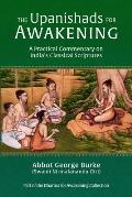 The Upanishads for Awakening: A Practical Commentary on India's Classical Scriptures