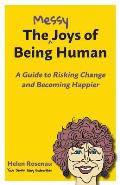 Messy Joys of Being Human a Guide to Risking Change & Becoming Happier
