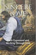 Sincere Love: Faith Expressed and Working Through Love