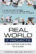 Real World IT Projects: A Non-Technical Guide to Help You Succeed