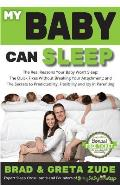 My Baby Can Sleep: The Real Reasons Your Baby Won't Sleep; The Quick Fixes Without Breaking Your Attachment; And the Secrets to Predictab