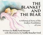 The Blanket and the Bear: A Whimsical Story of the Endless Possibilities of Love