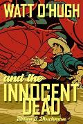 Watt O'Hugh and the Innocent Dead: Being the Third Part of the Strange and Astounding Memoirs of Watt O'Hugh the Third